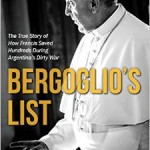 Bergoglio's List:  The Untold Story of Pope Francis' Heroism in the Face of Evil
