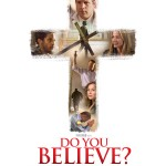 DO YOU BELIEVE?  (Now Showing in Theaters Everywhere)