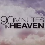 90 MINUTES IN HEAVEN:  Now at a Theater Near You!