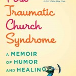 Post-Traumatic Church Syndrome: A book review