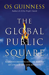God and the Global Public Square: A Response to Os Guinness' The Global Public Square
