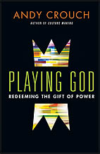 "What Kind of God are we Playing? A Response to Andy Crouch's ""Playing God"""