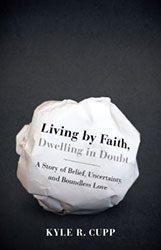 Postmodernism, Pluralism, and a Living Faith: Responding to Kyle R. Cupp's Living by Faith, Dwelling in Doubt