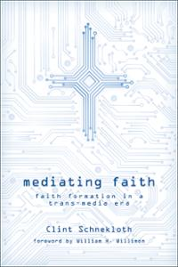 "The Church in an Era of Digital Pluralism: On Clint Schnekloth's ""Mediating Faith"""