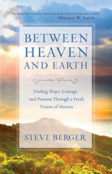 Heavenly Minded and Earthly Good: A Response to Steve Berger's Between Heaven and Earth