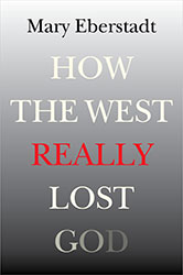"On Families and Faith: A Response to Mary Eberstadt's ""How the West Really Lost God"""