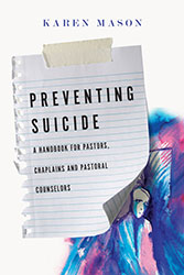 "Theological Reflections on Suicide: A Conversation with Karen Mason's ""Preventing Suicide"""