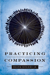 Practicing Compassion with Frank Rogers and Bernard Loomer