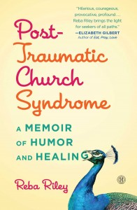 "Within The Trauma, A Blessing: Reba Riley's ""Post-Traumatic Church Syndrome"""