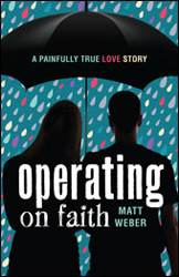 Still Operating On Faith: A Painfully True Love Story