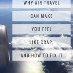 Why Air Travel Can Make You Feel Like Crap, And How to Fix It