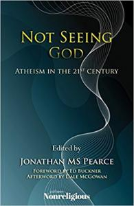 In 'Not Seeing God: Atheism in the 21st Century,' the voices of 24 Patheos Nonreligious bloggers come together in a chorus of godless dissent.