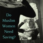 Cover of Do Muslim Women Need Saving? [Source].