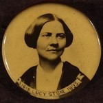 "When Laurel Ulrich said ""Well Behaved Women Seldom Make History,"" Was She Thinking of Lucy Stone?"