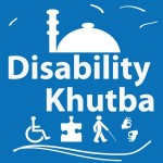 Join the #DisabilityKhutba Campaign in Our Push for Inclusion, Recognition and Acceptance