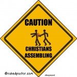 caution christians cartoon by nakedpastor david hayward