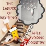 Cognitive Biases: Part 1 – Falling Off the Ladder of Inference
