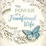 The Power of the Transformed Wife: Love Jesus and Shut UP!