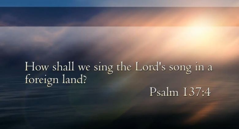 Singing The Lord's Song in a Strange Land