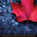 Photography as a Christian Contemplative Practice (Review)