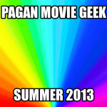 The Pagan Movie Geek:  Summer Movie Round-Up 2013