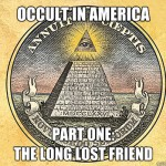Magick & The Occult in America:  The Long Lost Friend