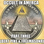 Occult in America:  Albert Pike & Freemasonry
