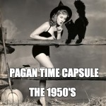 Pagan Time Capsule: 1950's
