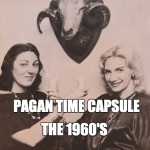Pagan Time Capsule:  1960's