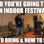 So You're Going to an Indoor Festival (What to Bring & How to Survive)