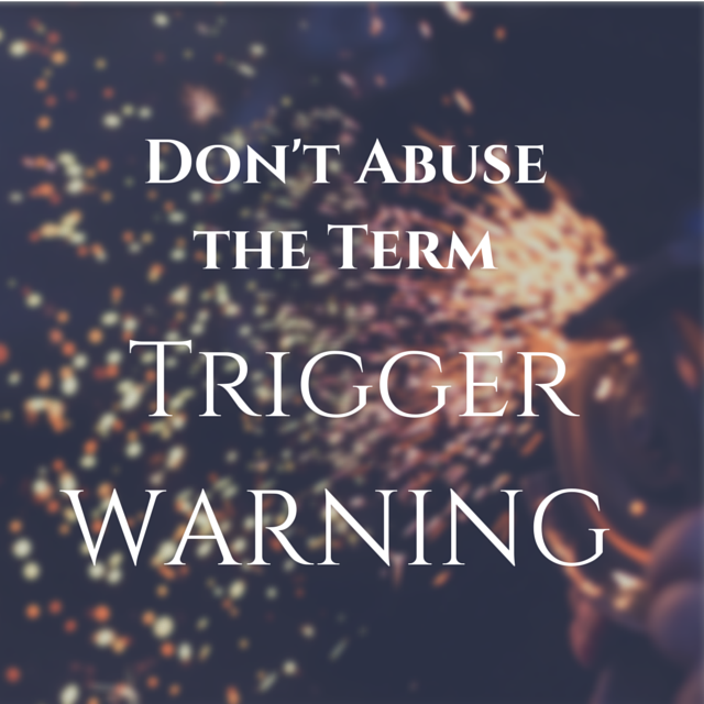 Don't Abuse the Term -Trigger Warning- (1)