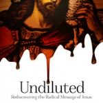"Benjamin Corey's ""Undiluted"" Calls Fundamentalists to Return to Fundamentals of Love and Openness"