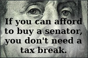 If you can afford to buy a senator, you don't need a tax break.