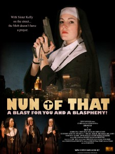 "Nun of That (2009) - ""A blast for you and a blasphemy!"" movie poster. This picture has nothing to do with anything. I just found it hilarious."