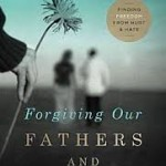 Review: Forgiving Our Fathers And Mothers