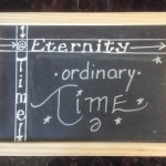 At The Intersection Of Time & Eternity: Ordinary Time