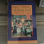 Mastering Herbalism: A Practical Guide (to Traditional Herbal Practice)