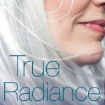 True Radiance: Finding Grace in the Second Half of Life, by Lisa Mladinich