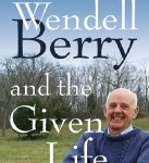 Ragan Sutterfield Book, Wendell Berry and the Given Life