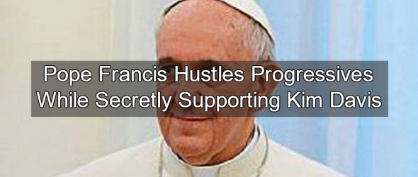 Busted: Pope Francis Held Secret Meeting With Kim Davis