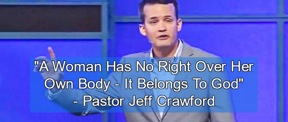 Megachurch Pastor: 'Woman Has No Right Over Her Own Body – It Belongs To God'