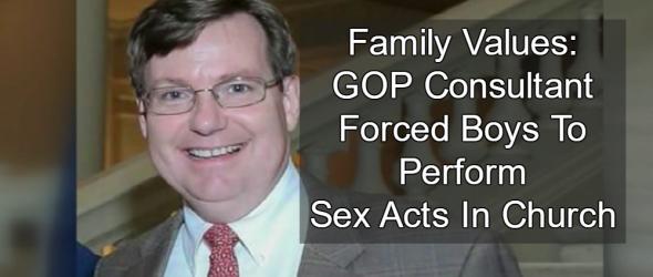 Family Values: GOP Consultant Caught Molesting Boys In Church