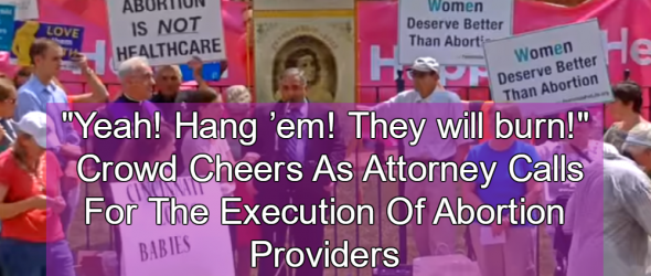 Attorney Says Abortion Providers Should 'Hang By Their Necks'