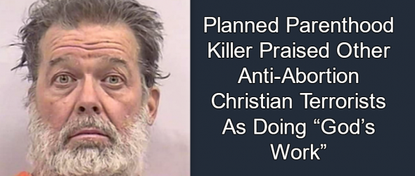Planned Parenthood Terrorist Believed Christ's Forgiveness Was A License To Kill