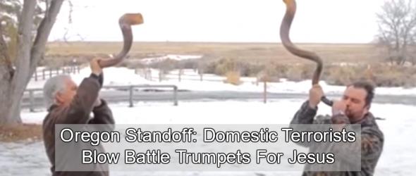 Oregon Standoff: Domestic Terrorists Blow Battle Trumpets For Jesus