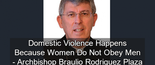 Catholic Archbishop Blames Disobedient Wives For Domestic Violence