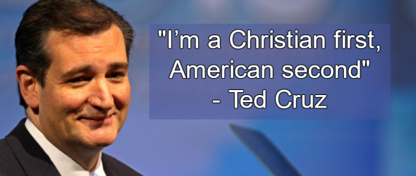 Ted Cruz Preaches Theocracy: 'I'm a Christian first, American second'