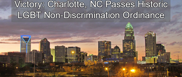 Victory: Charlotte, NC Passes Historic LGBT Non-Discrimination Ordinance