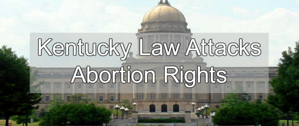 New Kentucky Law Humiliates and Harasses Women Seeking Abortion