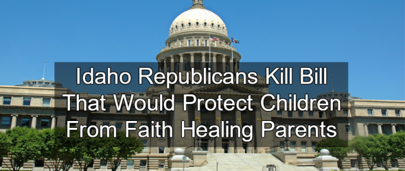 Idaho Republicans Kill Bill That Would Protect Children From Faith Healing Parents